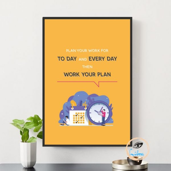 Tranh Động Lực - Plan Your Work For To Day And Every Day Then Work Your Plan