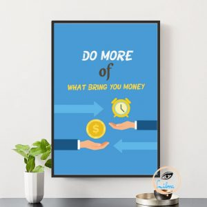 Tranh Động Lực - Do More Of What Bring You Money